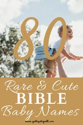 80 Rare And Cute Bible Baby Names. – The Best on the Blog