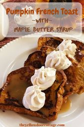 Pumpkin French Toast w/ Maple Butter Syrup – The Yellow Door Cottage