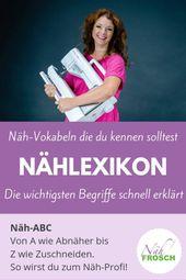Nählexikon – Näh-ABC: Die wichtigsten Nähbegriffe schnell erklärt