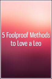 5 Foolproof Methods to Love a Leo
