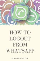 Tips & Tricks on how to logout from WhatsApp account using desktop computer, android smartphone and Iphone mob