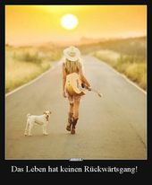 Das Leben hat keinen Rückwärtsgang!..