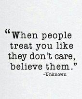 Wenn die Leute Sie so behandeln, als ob sie sich nicht darum kümmern, glauben Sie ihnen, dass das Leben Zitate Zitate … – Quotes