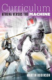 Curriculum Athena Vs The Machine By Martin Robinson Curriculum Liberal Education Got Books