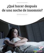 ¿Qué hacer después de una noche de insomnio? — Mejor con Salud