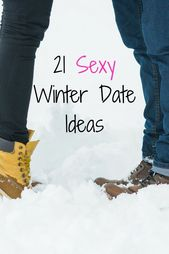 21 Sexy Winter Date Ideas for Guys on Any Budget