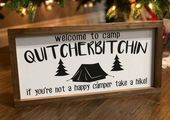 Quitcherbitching, if your not a happy camper quitcherbitchin, wooden sign, handmade, farmhouse, rust