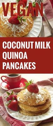 Vegan Coconut Milk Quinoa Pancakes   – Breakfasts: Sweet
