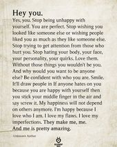 Hey You. Yes, You. Stop Being Unhappy With Yourself. You Are Perfect