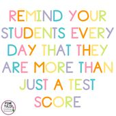 Remind your college students daily that they're greater than only a take a look at rating. Pink T…