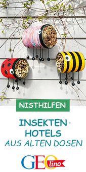 Insektenhotels #diygartenprojekte Wir nehmen alte Konserven und bauen sie in Insekt …   – lustigewelpen