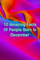 10 Amazing Facts Of People Born In December