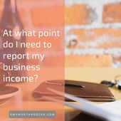 At what point do I have to report my business income? – Amy Northard, CPA – The Accountant for Creatives®