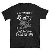 Un jour sans lecture, c'est comme – Amoureux du livre drôle T-shirt   – Shirts