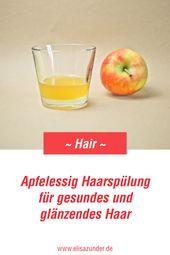 Haarspülung selber machen: Anleitung für eine Apfelessig Haarspülung – ein Wundermittel für Kopfhaut und Haare