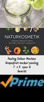 Peeling Selber Machen: Grapefruit-zucker-peeling Für Körper & Gesicht
