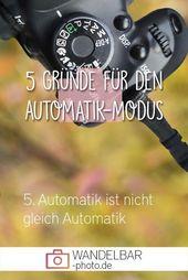 5 Gründe für den Automatik-Modus in der Fotografie