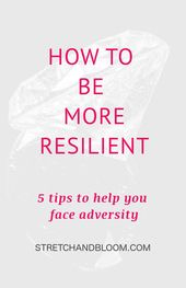 How to be more resilient in the face of adversity
