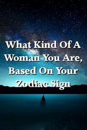 What Kind Of A Woman You Are, Based On Your Zodiac Sign