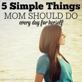 5 Simple Things Mom Should Do for Herself Every Day – Blogs We Love