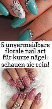 5 unvermeidliche florale Nagelkunst für kurze Nägel: werfen Sie einen Blick darauf! – Tina Li … – Nagel 5   – Nagel