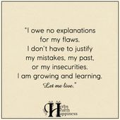 I Owe No Explanations For My Flaws – ø Eminently Quotable – Quotes – Funny Sayi… – Inspirational Sayings
