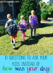 """10 Questions to Ask Your Kids Instead of """"How Was Your Day?"""""""