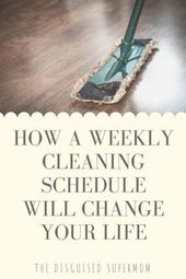 c93400b537019ba18160c30e569f9822 Keeping Your House: Weekly Cleaning Schedules   The Disguised Supermom