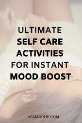 Ultimate self-care activities for instant mood boost – Self Love & Self Care