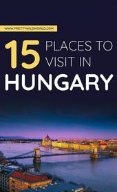 Top 15 Places to Visit in Hungary