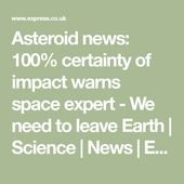 Asteroid news: 100% certainty of impact warns space expert - We need to leave Ea... 2