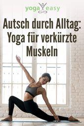 Verspannt im Alltag: Yoga für verkürzte Muskeln – YogaEasy