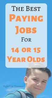The Best Paying Jobs For 14 And 15 Year Olds Good Paying Jobs Jobs For Teens Paying Jobs