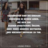 Geschwister sind die einzigen Menschen in deinem Leben, die dich zur eigenen Erh… – #deinem #eigenen #einzigen #geschwister #Leben