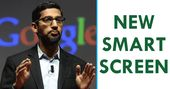 Google Accidentally Reveals Its All-New Smart Screen
