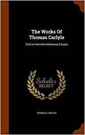 The Works Of Thomas Carlyle Critical And Miscellaneous Essays Thomas Carlyle Author Thomas Carlyle Th Mathematical Analysis Hardcover Elementary History