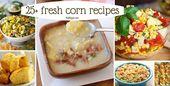 25+ Fresh Corn Recipes