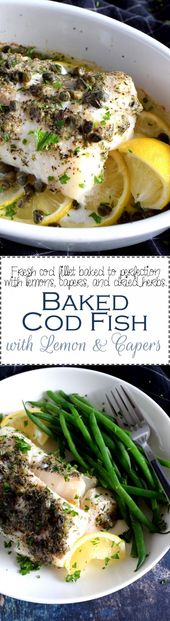 Baked Cod Fish with Lemon and Capers – Fish loves citrus, so say hello to my Bak…