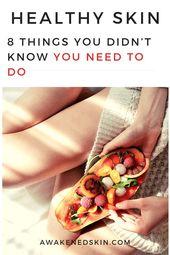 8 Dinge, von denen Sie nicht wussten, dass Sie sie für eine gesunde Haut tun müssen – Holistic Skin Care