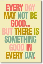Each Day Could Not Be Good However There Is One thing Good In Each Day – NEW Classroom Motivational Poster