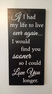 Anniversary Present, If I had my life to live over again, Wood Sign Birthday Gift, Bedroom Decor, Romantic Sign