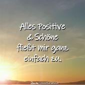 Alles Positive & Schöne fließt mir ganz einfach zu – gedanken und wünsche
