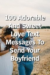 100 Adorable And Sweet Love Text Messages To Send Your Boyfriend by storyrelation.ga