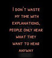 Ich verschwende meine Zeit nicht mit Erklärungen, die Leute hören nur, was sie sowieso hören wollen – Quotes of life
