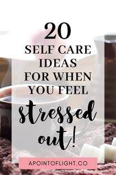 20 Selbstpflegetipps, wenn Sie sich gestresst fühlen – A Point of Light: Goals, Habits, Motivation