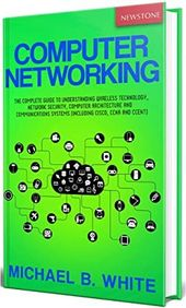 Read Book Computer Networking: The Complete Guide to Understanding Wireless Technology, Network Secu
