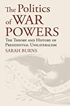 Download Pdf The Politics Of War Powers The Theory And History Of Presidential Unilateralism American Political Thought Free Epub Mobi Ebo Free Ebooks Download