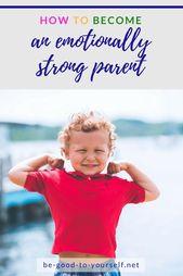 Wie man ein emotional starker Elternteil wird – Motherhood