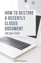 How To Restore a Recently Closed Document (or Web Page)