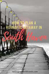 Learn how to Plan a Romantic Getaway in South Haven – Wellington World Travels